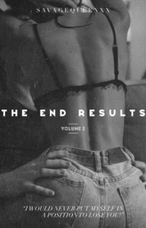 The End Results (ON HOLD) by SavageQueenXx