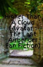 Higher Than A Cloud (Avatar : The Last Airbender Fan Fiction) by Violets_And_Sophie