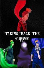 Taking Back The Crown by books_are_my_tardis