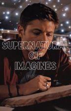 Supernatural Gif Imagines  by JustAFangirlLmao