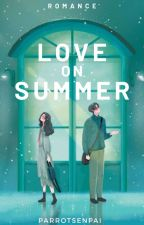 Love On Summer✔ by parrot_senpai