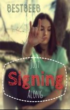 Just Signing Along by bestbeeb