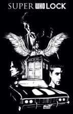 Hunters, Doctors, and Detectives by superwholocked-221b