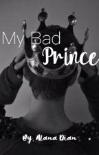 My Bad Prince by alanad93