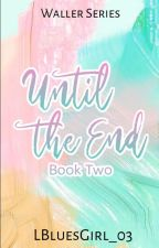 Until The End [TadhanaBook2] by LBluesGirl_03