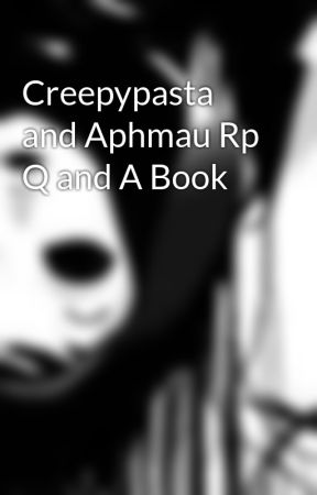 Creepypasta and Aphmau Rp Q and A Book by PhyscoChibi