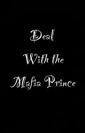Deal With The Mafia Prince by Mylifeisashit