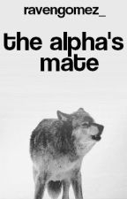 The Alpha's Mate by ravengomez_