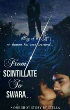 from SCINTILLATE to SWARA (One Shot)  by GS_Stella
