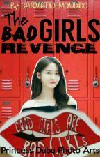 The Bad Girls Revenge [ON-GOING SLOW UPDATE] by Carmateyn