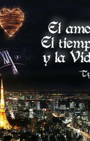 El amor, la vida y el tiempo by tylerortega
