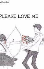 PLEASE LOVE ME by heyits_justine