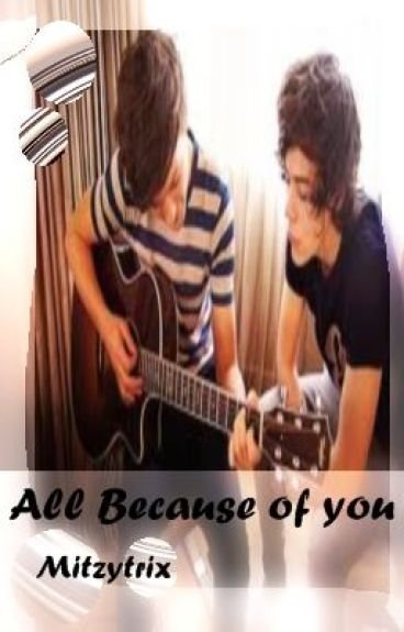 All Because of you ~Larry Stylinson~ by Mitzytrix