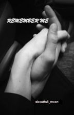 Remember Me (complete) by aboutfull_moon