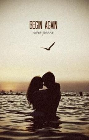 Begin Again by SaraJeanne13