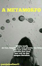 A metamorfo. by NinaLima13