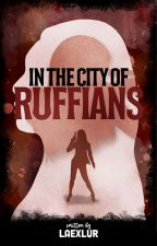 In The City Of Ruffians by laexlur