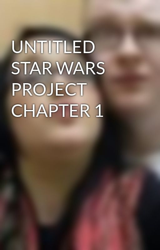 UNTITLED STAR WARS PROJECT CHAPTER 1 by JoeDolan4