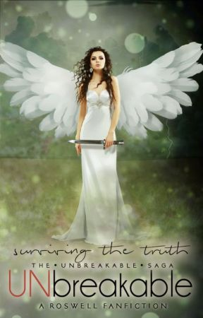 Unbreakable - Surviving the Truth · (Roswell Fanfiction) · by maxandlizbeliever