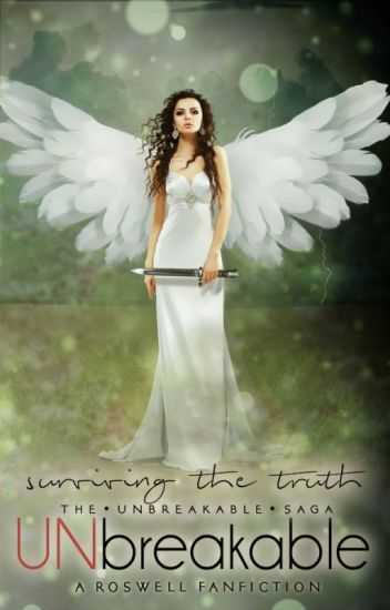 Unbreakable - Surviving the Truth · (Roswell Fanfiction) ·