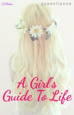 A Girl's Guide To Life by LianneLimXoXo