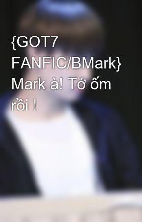 Đọc Truyện {GOT7 FANFIC/BMark} Mark à! Tớ ốm rồi ! - Oneshot