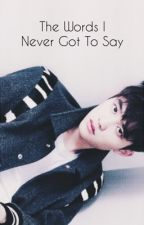 The Words I Never Got To Say (EXO D.O. fanfic) by chocoratepak