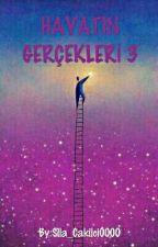 HAYATIN GERÇEKLERİ 3 by Sila_Cakilci0000
