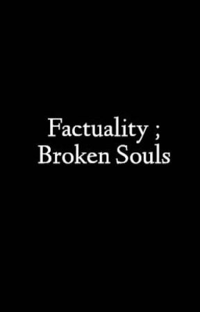 Factuality ; Broken Souls by Camica2000
