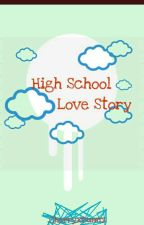 High School Love Story (COMPLETED) by AtengShyType