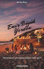 EMİR BÜYÜK YERDEN by semnur245