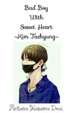 Bad Boy With Sweet Heart [Kim Taehyung] - END by xavyena