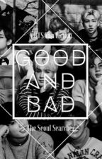 Good and Bad | BTS Fanfiction | BTS x Reader by TheSeoulSearcher
