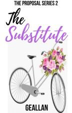 The Proposal Series 2: The Substitute by LadySilhouetteGM