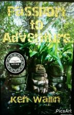 Passport to Adventure by KenWallin
