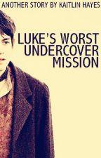 Luke's Worst Undercover Mission (BEING REWRITTEN) by kaitlinhayes