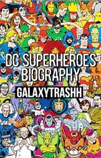 DC Superheroes biography || Galaxytrashh - E L L A - Wattpad
