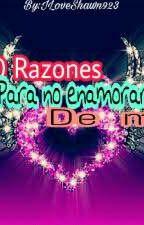 100 Razones Para No Enamorarte De Mi by ILoveShawn923