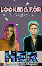Looking For Her   1D Fanfictie by xjustAgirllx