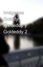 Imágenes Golddy, Frededdy y Goldeddy 2 by AnaisShiet