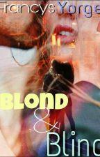 Blond&Blind♡ by Francys_Barrios25