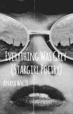 Everything Was Grey (poetry from a Stargirl) by queenaya009