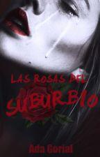 Las rosas del suburbio #PNovel #PBMinds2016 #WottpadersAwards #raromagedón2017 by Gorial