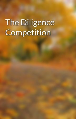 The Diligence Competition  by JaPreeKey