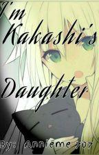 Im Kakashi's Daughter [Kiba Love Story] (Under Heavy Editing)+(ON HOLD) by Annieme707