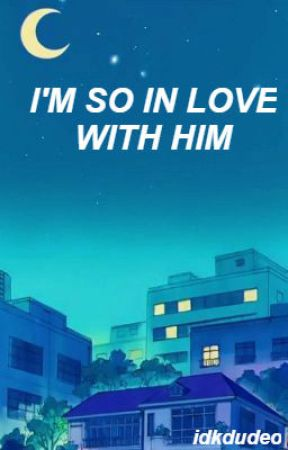 i'm so in love with him by idkdudeo