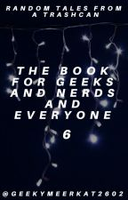 The Book For Geeks And Nerds And Everyone 6 by GeekyMeerkat2602
