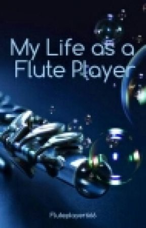 My Life as a Flute Player by Fluteplayer666