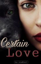 Certain Love by itsElx3