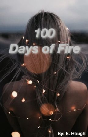 100 Days of Fire by im_dreaming_sorry